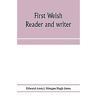 First Welsh reader and writer - being exercises in Welsh - based on An