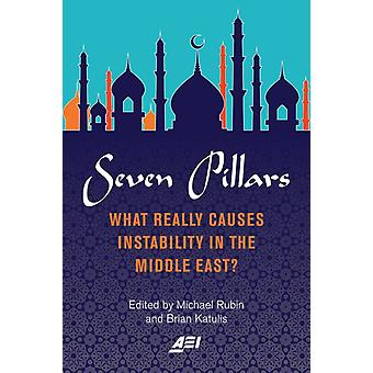 Seven Pillars  What Really Causes Instability in the Middle East by Brian Katulis & Edited by Michael Rubin
