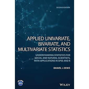 Applied Univariate Bivariate and Multivariate Statistics  Understanding Statistics for Social and Natural Scientists With Applications in SPSS and R by Daniel J Denis