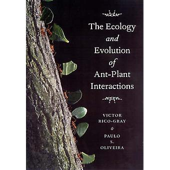 The Ecology and Evolution of AntPlant Interactions by Victor RicoGrayPaulo S. Oliveira
