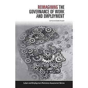 Reimagining the Governance of Work and Employment by Edited by Dionne Pohler