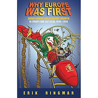 Why Europe Was First: Social Change and Economic Growth in Europe and East Asia, 1500-2050 (Anthem Studies in Development and Globalization)