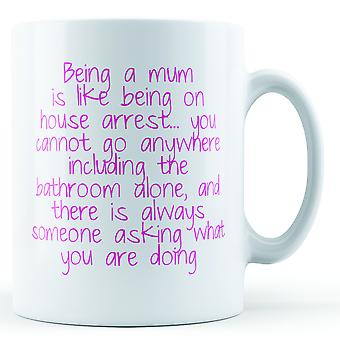 Being A Mum Is Like House Arrest - Printed Mug