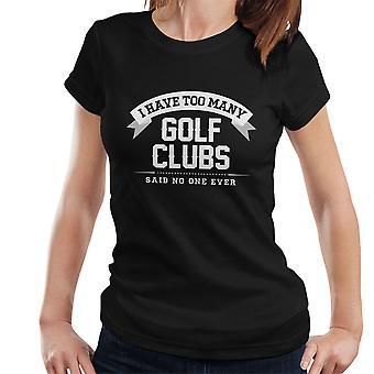 Ik heb te veel golfclubs zei geen één ooit Women's T-Shirt