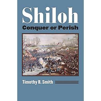 Shiloh - conquistare o perire di Dr Timothy B. Smith - 9780700623471 libro