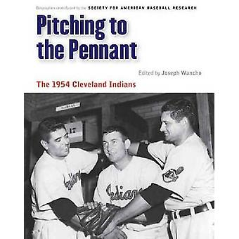 Pitching to the Pennant - The 1954 Cleveland Indians by Joseph Wancho