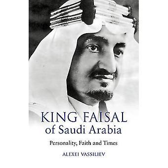 King Faisal of Saudi Arabia - Personality - Faith and Times (New editi