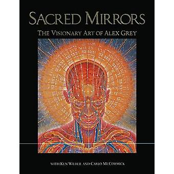 Sacred Mirrors - The Visionary Art of Alexander Grey by Alexander Grey