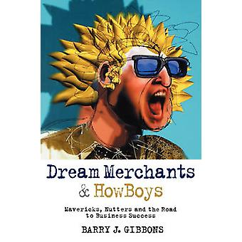 Dream Merchants and Howboys - Mavericks - Nutters and the Road to Busi