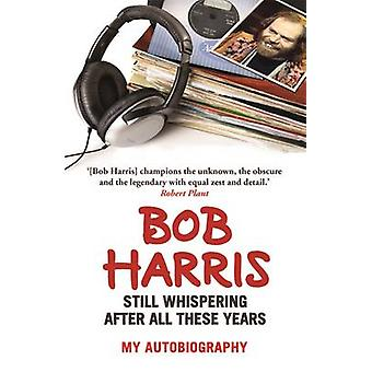Still Whispering After All These Years - My Autobiography by Bob Harri