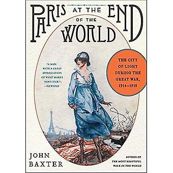 Parigi alla fine del mondo: la città della luce durante la grande guerra, 1914-1918 (P.S.)