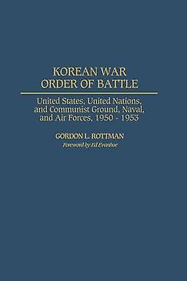 Korean War Order of Battle United States United Nations and Communist Ground Naval and Air Forces 19501953 by Rottman & Gordon L.