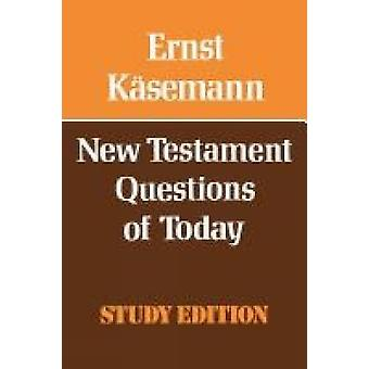 New Testament Questions for Today by Kaesemann & Ernst