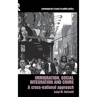 Immigration Social Integration and Crime A CrossNational Approach by Solivetti & Luigi M.