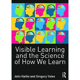 Visible Learning and the Science of How We Learn by John Hattie & Gregory Yates