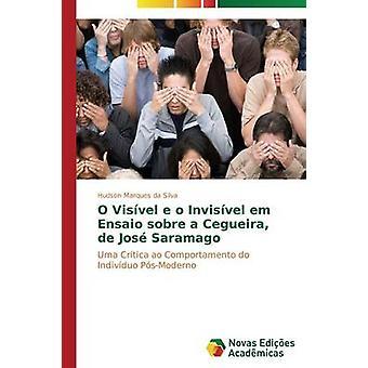 O Visvel e o Invisvel Em Ensaio Sobre Cegueira de Jos Saramago von Marques da Silva Hudson