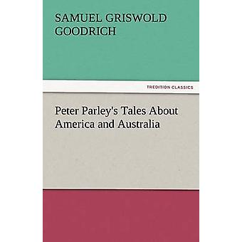 Peter Parleys Tales about America and Australia by Goodrich & Samuel G.
