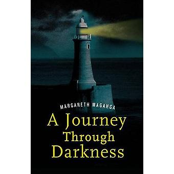 A Journey Through Darkness. a Story of Inspiration by Maganga & Margareth
