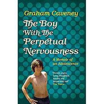 El niño con el perpetuo nerviosismo - memorias de una adolescencia por