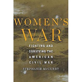 Guerra de las mujeres: luchando y sobrevivir a la guerra civil estadounidense