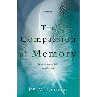 The Compassion of Memory by P. A. McDermott - 9780648150879 Book