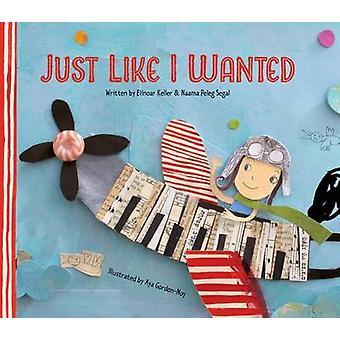 Just Like I Wanted by Naama Peleg Segal - Elinoar Keller - Aya Gordon