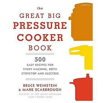 Great Big Pressure Cooker Book - 500 Easy Recipes for Every Day and Ev