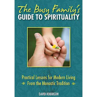 The Busy Family's Guide to Spirituality - Practical Lessons for Modern
