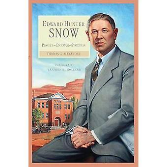 Edward Hunter Snow - Pioneer--Educator--Statesman by Thomas G Alexande