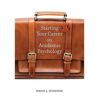 Starting Your Career in Academic Psychology by Robert J. Sternberg -