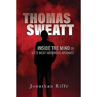 Thomas Sweatt - Inside the Mind of DC's Most Notorious Arsonist by Jon