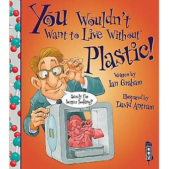 You Wouldn't Want to Live Without Plastic by Ian Graham - David Antra
