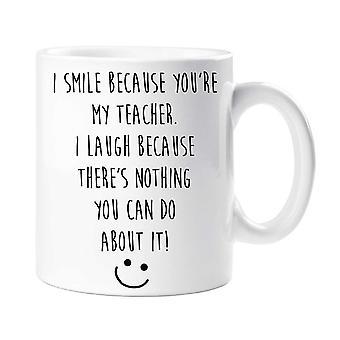 私はあなたが私の先生であるので、私は笑う'sあなたはそれについて何もできないマグカップ