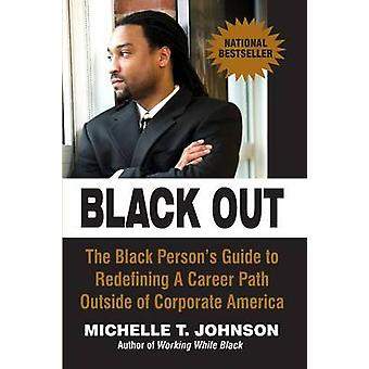 Black Out The Black Persons Guide to Redefining a Career Path Outside of Corporate America by Johnson & Michelle T.