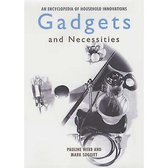 Gadgets and Necessities An Encyclopedia of Household Innovations by Webb & Pauline
