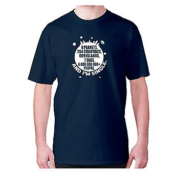 Mens funny t-shirt slogan tee sarcasm sarcastic humour - 8 planets, 204 countries, 809 islands, 7 seas, 6.000.000.000+ people, AND I'M SINGLE