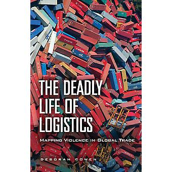 Deadly Life of Logistics by Deborah Cowen