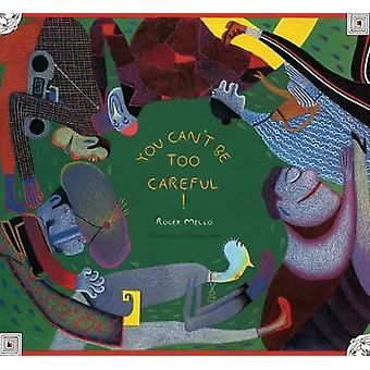 You Cant Be Too Careful by Roger Mello & Translated by Daniel Hahn
