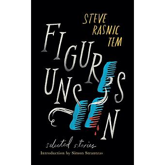 Figures Unseen Selected Stories by Tem & Steve Rasnic