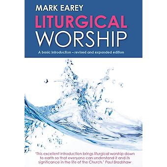 Liturgical Worship A basic introduction  revised and expanded edition by Earey & Mark