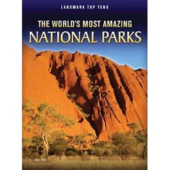 The Worlds Most Amazing National Parks by Ann Weil & Illustrated by HL Studios