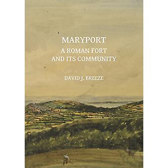 Maryport A Roman Fort and Its Community by David J Breeze
