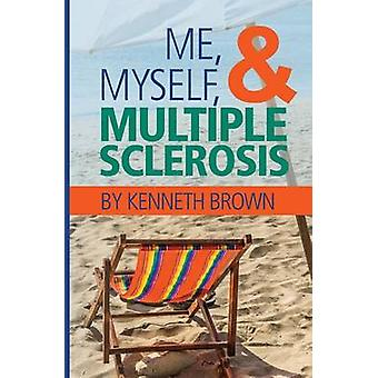 Me Myself and Multiple Sclerosis by Brown & Kenneth
