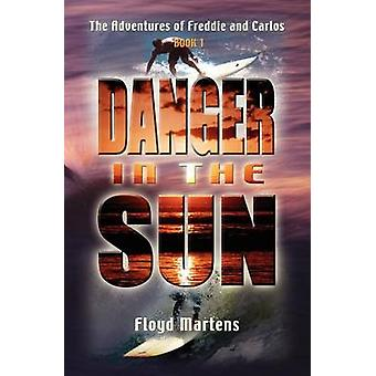 The Adventures of Freddie and Carlos Danger in the Sun Book 1 by Martens & Floyd