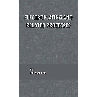 Electroplating and Related Processes by Mohler & J. B.