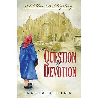 A Question of Devotion A Mrs. B Mystery by Kulina & Anita