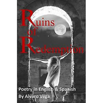 Ruins of Redemption Poetry in English and Spanish by Vega & Alvaro