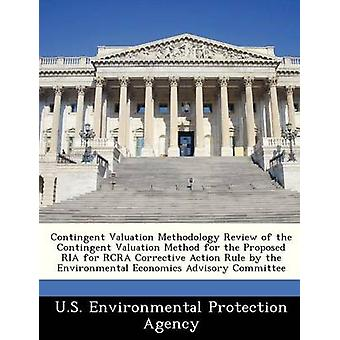 Contingent Valuation Methodology Review of the Contingent Valuation Method for the Proposed RIA for RCRA Corrective Action Rule by the Environmental Economics Advisory Committee by U.S. Environmental Protection Agency