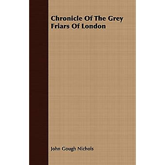 Chronicle Of The Grey Friars Of London by Nichols & John Gough