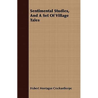 Sentimental Studies and a Set of Village Tales by Crackanthorpe & Hubert Montague